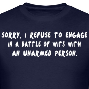 Sorry i refuse to engage in a battle of wits with  - Men's T-Shirt