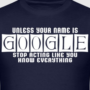 Unles your name is google stop acting like you - Men's T-Shirt