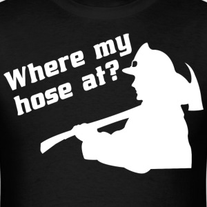 Where my hose at.. - Men's T-Shirt