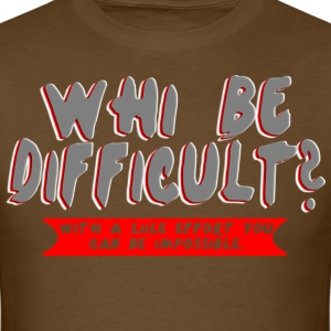 Why be difficult  with a little effort - Men's T-Shirt