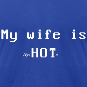 Wife is Hot T-Shirts - Men's T-Shirt by American Apparel