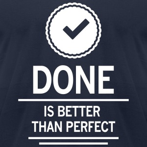 done is better than perfect job work employee T-Shirts - Men's T-Shirt by American Apparel