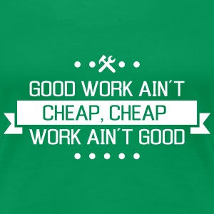good work ain´t cheap work ain´t good job contract Women's T-Shirts - Women's Premium T-Shirt
