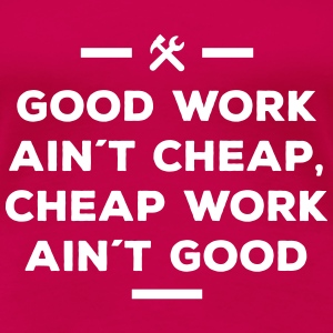 good work ain´t cheap work ain´t good job Women's T-Shirts - Women's Premium T-Shirt