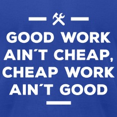 good work ain´t cheap work ain´t good job T-Shirts