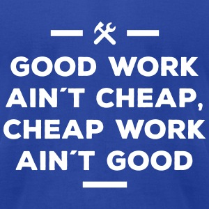 good work ain´t cheap work ain´t good job T-Shirts - Men's T-Shirt by American Apparel