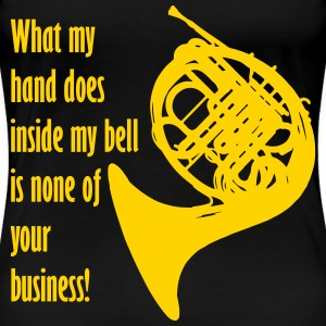 What my hand does inside my bell is none of your b - Women's Premium T-Shirt