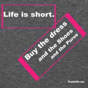 Life is Short! Go Shopping! T-Shirts - Women's T-Shirt