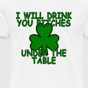 i_will_drink_you_bitches_under_the_table - Men's Premium T-Shirt