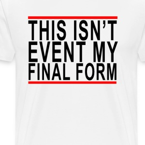 this_isnt_even_my_final_form_tshirts - Men's Premium T-Shirt