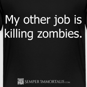 Kid's My other job is killing zombies shirt - Toddler Premium T-Shirt