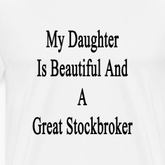 my_daughter_is_beautiful_and_a_great_sto T-Shirts