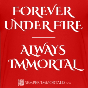 Kid's Forever Under Fire - Always Immortal shirt - Kids' Premium T-Shirt