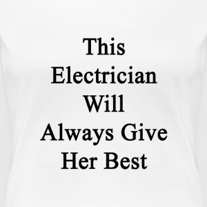 this_electrician_will_always_give_her_be Women's T-Shirts - Women's Premium T-Shirt
