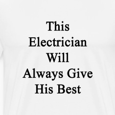 this_electrician_will_always_give_his_be T-Shirts