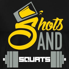 Shots and Squats