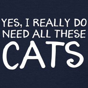 Yes, I Really Do Need All These Cats Women's T-Shirts - Women's T-Shirt