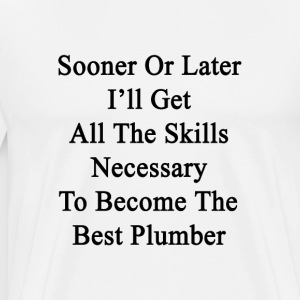 sooner_or_later_ill_get_all_the_skills_n T-Shirts - Men's Premium T-Shirt