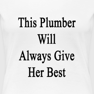 this_plumber_will_always_give_her_best Women's T-Shirts - Women's Premium T-Shirt