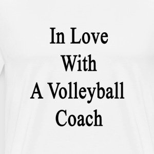 in_love_with_a_volleyball_coach T-Shirts - Men's Premium T-Shirt