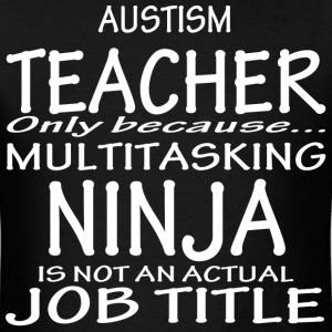 Austism teacher only because multitasking ninja - Men's T-Shirt