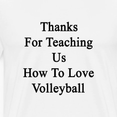 thanks_for_teaching_us_how_to_love_volle T-Shirts