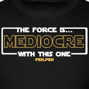 Mediocre Force T-Shirts - Men's T-Shirt