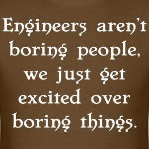 Engineers aren't boring people we just get excited - Men's T-Shirt