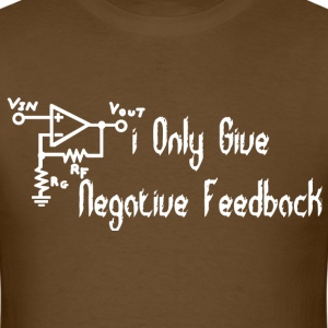 I only give negative feedback - Men's T-Shirt