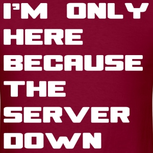 I;m only here because the server is down - Men's T-Shirt