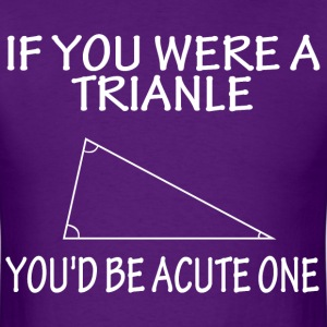 If you were a trianle you'd be acute one - Men's T-Shirt