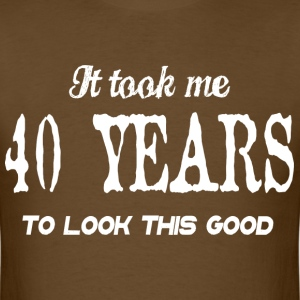 It took me 40 years to look this good - Men's T-Shirt