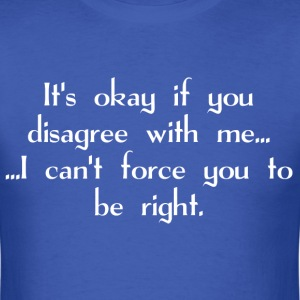 It's okay if you disagree with me - Men's T-Shirt
