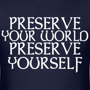 Preserve your world Preserve yourself - Men's T-Shirt