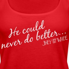 He could never do better... shirt