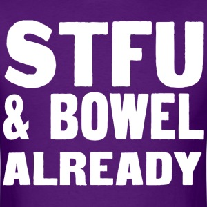 Stfu and bowl already - Men's T-Shirt