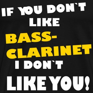 If you dont`t like Bass Clarinet, I don`t like you - Men's Premium T-Shirt