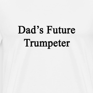 dads_future_trumpeter T-Shirts - Men's Premium T-Shirt