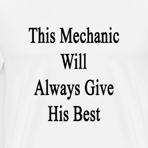 this_mechanic_will_always_give_his_best T-Shirts - Men's Premium T-Shirt