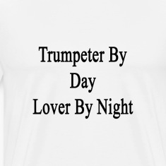 trumpeter_by_day_lover_by_night T-Shirts