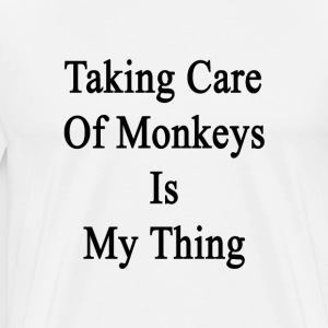 taking_care_of_monkeys_is_my_thing T-Shirts - Men's Premium T-Shirt