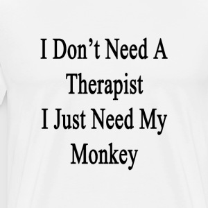 i_dont_need_a_therapist_i_just_need_my_m T-Shirts - Men's Premium T-Shirt