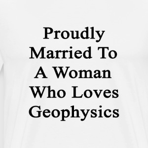 proudly_married_to_a_woman_who_loves_geo T-Shirts - Men's Premium T-Shirt
