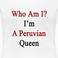 who_am_i_im_a_peruvian_queen Women's T-Shirts