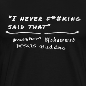 I Never F*#king Said That - Men's Premium T-Shirt