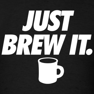Just Brew It T-Shirts - Men's T-Shirt