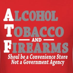Alcohol-Tobacco-and-Firearms-Should-Be-A-Convenien - Men's T-Shirt