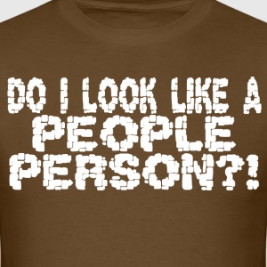 DO I LOOK LIKE A PEOPLE PERSON - Men's T-Shirt