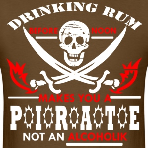 DRINKING-RUM-BEFORE-NOON-MAKES-YOU-A-PIRATE-NOT - Men's T-Shirt