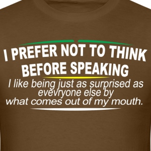 I Prefer Not To Think Before Speaking I Like Being - Men's T-Shirt